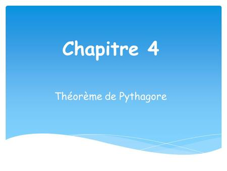Chapitre 4 Théorème de Pythagore. Objectifs : • Savoir si un triangle est rectangle ou non • Savoir calculer une longueur dans un triangle rectangle.
