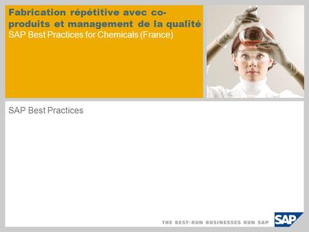 Fabrication répétitive avec co- produits et management de la qualité SAP Best Practices for Chemicals (France) SAP Best Practices.