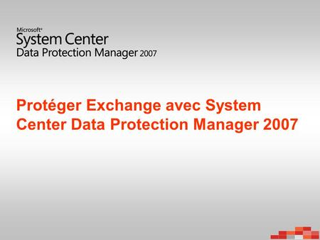 Protéger Exchange avec System Center Data Protection Manager 2007.