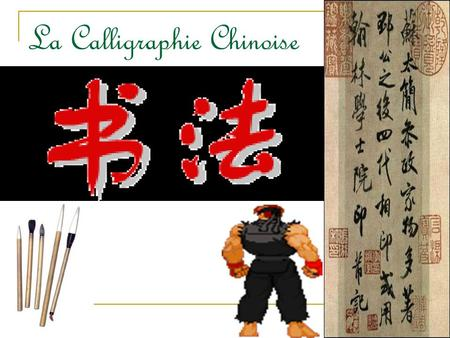 La Calligraphie Chinoise. Plan 1- Styles antiques 2- Style sigillaire 3- Style des scribes 4- Style régulier 5- Style courant 6- Style d'herbe.
