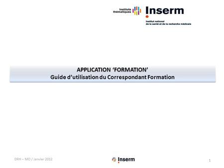 APPLICATION 'FORMATION' Guide d'utilisation du Correspondant Formation APPLICATION 'FORMATION' Guide d'utilisation du Correspondant Formation DRH – MO.