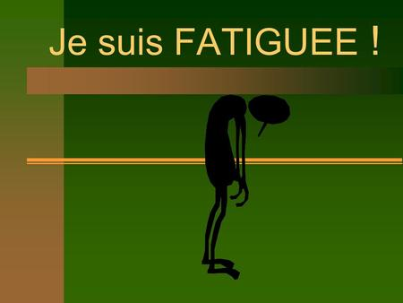 Je suis FATIGUEE !.