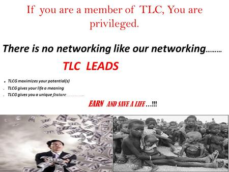 If you are a member of TLC, You are privileged. There is no networking like our networking ……… TLC LEADS. TLCG maximizes your potential(s). TLCG gives.