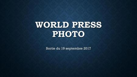 World Press Photo Sortie du 19 septembre 2017.