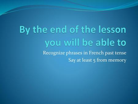 By the end of the lesson you will be able to