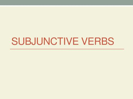SuBjunctive Verbs.