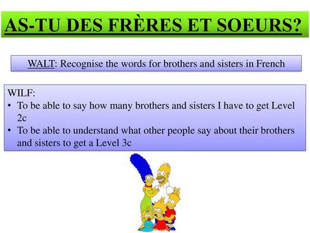 WALT: Recognise the words for brothers and sisters in French