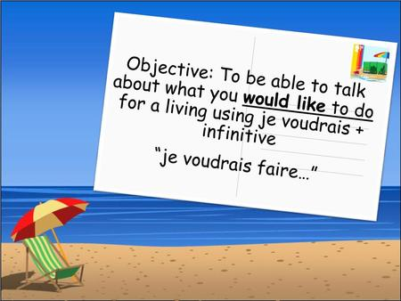 "Objective: To be able to talk about what you would like to do for a living using je voudrais + infinitive ""je voudrais faire…"""