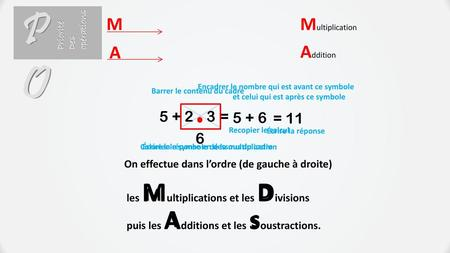 PO M Multiplication A Addition D M A S = = 11 6