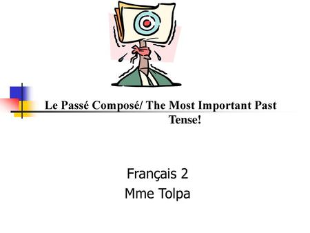 Le Passé Composé/ The Most Important Past 				Tense!