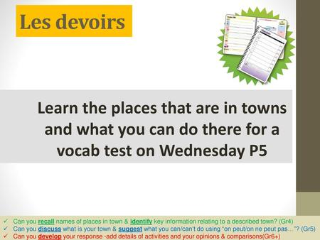 Les devoirs Learn the places that are in towns and what you can do there for a vocab test on Wednesday P5 Can you recall names of places in town & identify.