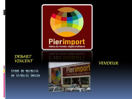 DEBART VINCENT VENDEUR Stage du 06/02/12 au 17/02/12 inclus.