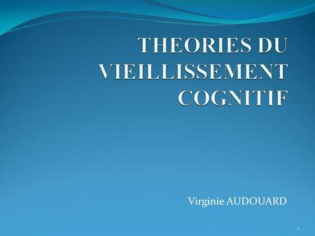 Virginie AUDOUARD 1. PLAN  INTRODUCTION  THEORIE NON COMPUTATIONNELLE  Théorie du ralentissement cognitif (Salthouse)  THEORIE COMPUTATIONNELLE 