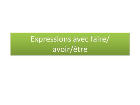 Expressions avec faire/ avoir/être. The imperative(commands) In French the imperative has 3 forms similar with the tu/vous/nous forms of the present but.