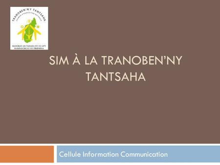 SIM À LA TRANOBEN'NY TANTSAHA Cellule Information Communication.