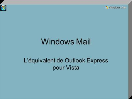 Windows Mail L'équivalent de Outlook Express pour Vista.