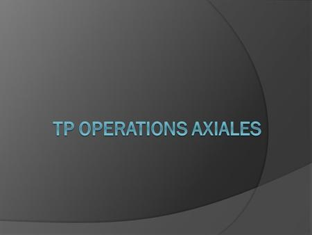 TP OPERATIONS AXIALES  L'encastrement  Cycle de Perçage  Cycle d'alésage  Cycle de taraudage.