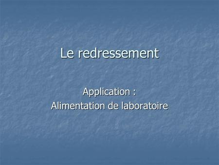 Le redressement Application : Alimentation de laboratoire.