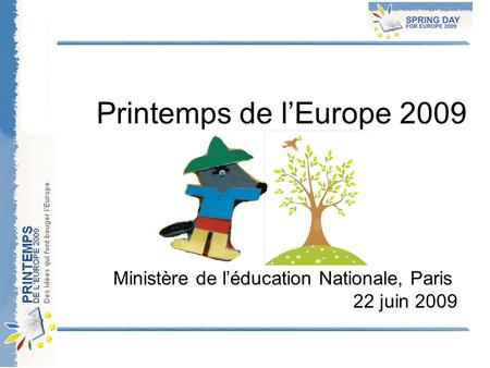 Printemps de l'Europe 2009 Ministère de l'éducation Nationale, Paris 22 juin 2009.