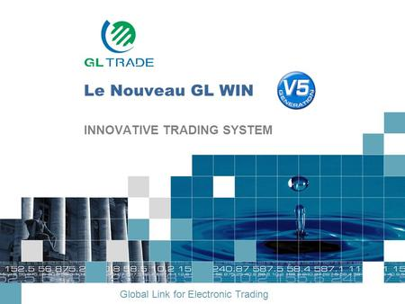 Global Link for Electronic Trading Le Nouveau GL WIN INNOVATIVE TRADING SYSTEM.