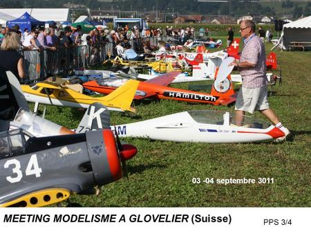 MEETING MODELISME A GLOVELIER (Suisse) 03 -04 septembre 3011 PPS 3/4.