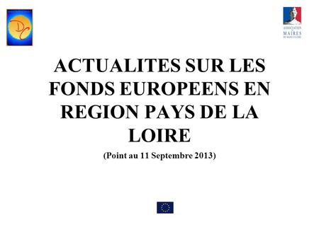 ACTUALITES SUR LES FONDS EUROPEENS EN REGION PAYS DE LA LOIRE (Point au 11 Septembre 2013)