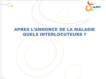© APF – APRES L'ANNONCE DE LA MALADIE QUELS INTERLOCUTEURS ?