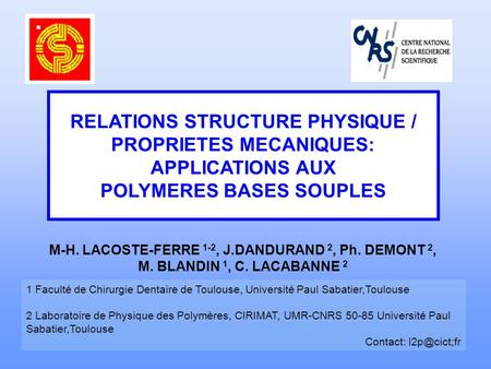 RELATIONS STRUCTURE PHYSIQUE / PROPRIETES MECANIQUES: APPLICATIONS AUX POLYMERES BASES SOUPLES M-H. LACOSTE-FERRE 1-2, J.DANDURAND 2, Ph. DEMONT 2, M.