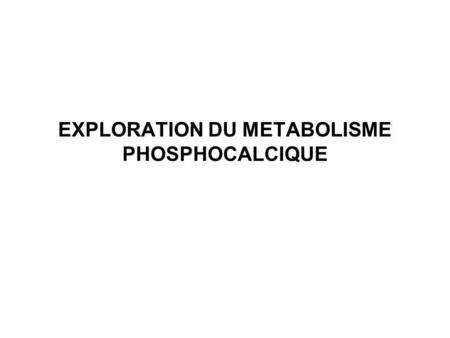 EXPLORATION DU METABOLISME PHOSPHOCALCIQUE. I – INTRODUCTION Dans tissus vivants -Ca 2+ - Phosphates  Ions interdépendants : tissu osseux = cristaux.