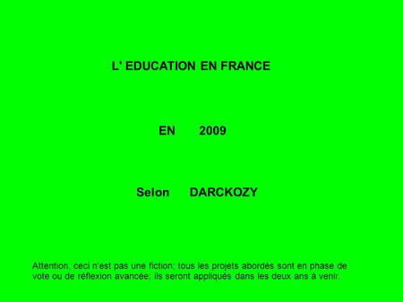 L' EDUCATION EN FRANCE EN 2009 Selon DARCKOZY