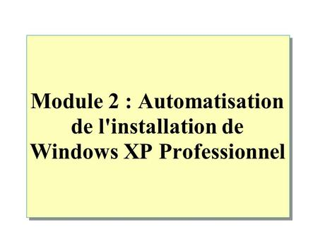 Module 2 : Automatisation de l'installation de Windows XP Professionnel.