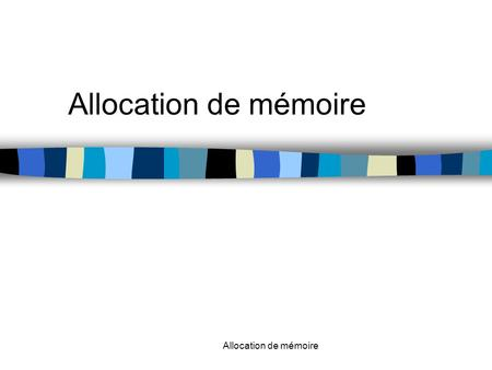Allocation de mémoire. Concept de Base Mémoire virtuelle : –l'ensemble des informations potentiellement accessibles par le processeur –l'ensemble des.