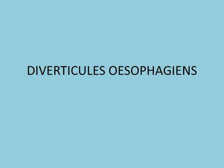 DIVERTICULES OESOPHAGIENS