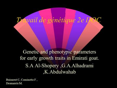 Travail de génétique 2e DOC Genetic and phenotypic parameters for early growth traits in Emirati goat. S.A Al-Shopery,G.A.Alhadrami,K.Abdulwahab Buisseret.