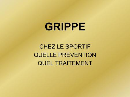 GRIPPE CHEZ LE SPORTIF QUELLE PREVENTION QUEL TRAITEMENT.