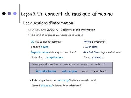 Leçon 8: Un concert de musique africaine Les questions d'information INFORMATION QUESTIONS ask for specific information. • The kind of information requested.