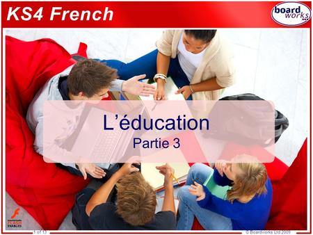 © Boardworks Ltd 20091 of 13 L'éducation Partie 3.