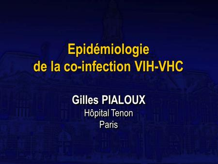 Epidémiologie de la co-infection VIH-VHC Gilles PIALOUX Hôpital Tenon Paris Paris.