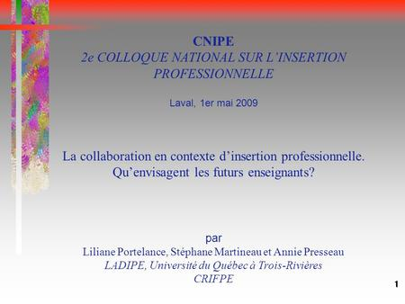 1 CNIPE 2e COLLOQUE NATIONAL SUR L'INSERTION PROFESSIONNELLE Laval, 1er mai 2009 La collaboration en contexte d'insertion professionnelle. Qu'envisagent.