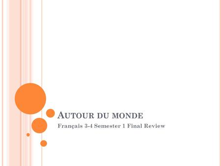 A UTOUR DU MONDE Français 3-4 Semester 1 Final Review.