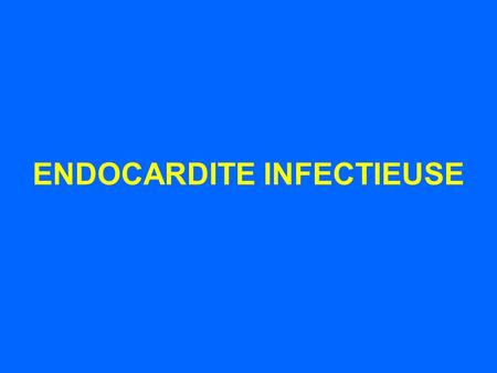 ENDOCARDITE INFECTIEUSE
