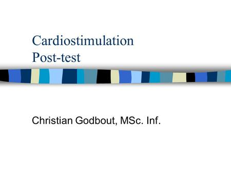 Cardiostimulation Post-test Christian Godbout, MSc. Inf.