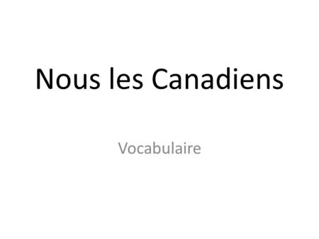 Nous les Canadiens Vocabulaire.
