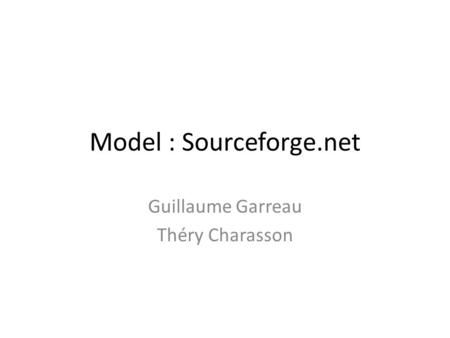 Model : Sourceforge.net Guillaume Garreau Théry Charasson.