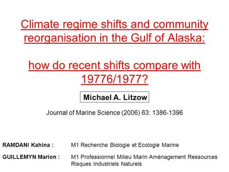 Climate regime shifts and community reorganisation in the Gulf of Alaska: how do recent shifts compare with 19776/1977? Journal of Marine Science (2006)