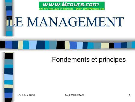 Octobre 20061Tarik OUIHMAN LE MANAGEMENT Fondements et principes.