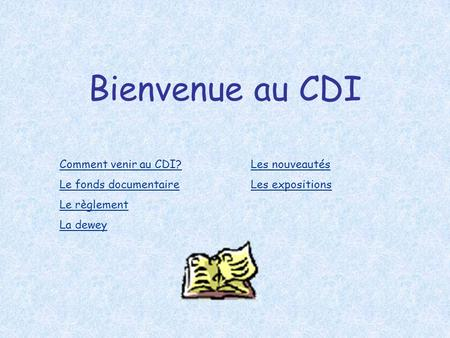 Bienvenue au CDI Comment venir au CDI? Le fonds documentaire