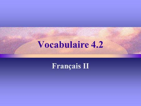 Vocabulaire 4.2 Français II. 2 Qu'est-ce qu'on peut faire? What can we do?