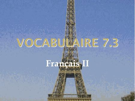 VOCABULAIRE 7.3 Français II. C'est bon pour toi.  It's good for you. 2.