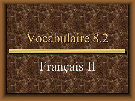 1 Vocabulaire 8.2 Français II 2 Quand j'étais petit(e),.... When I was little,....